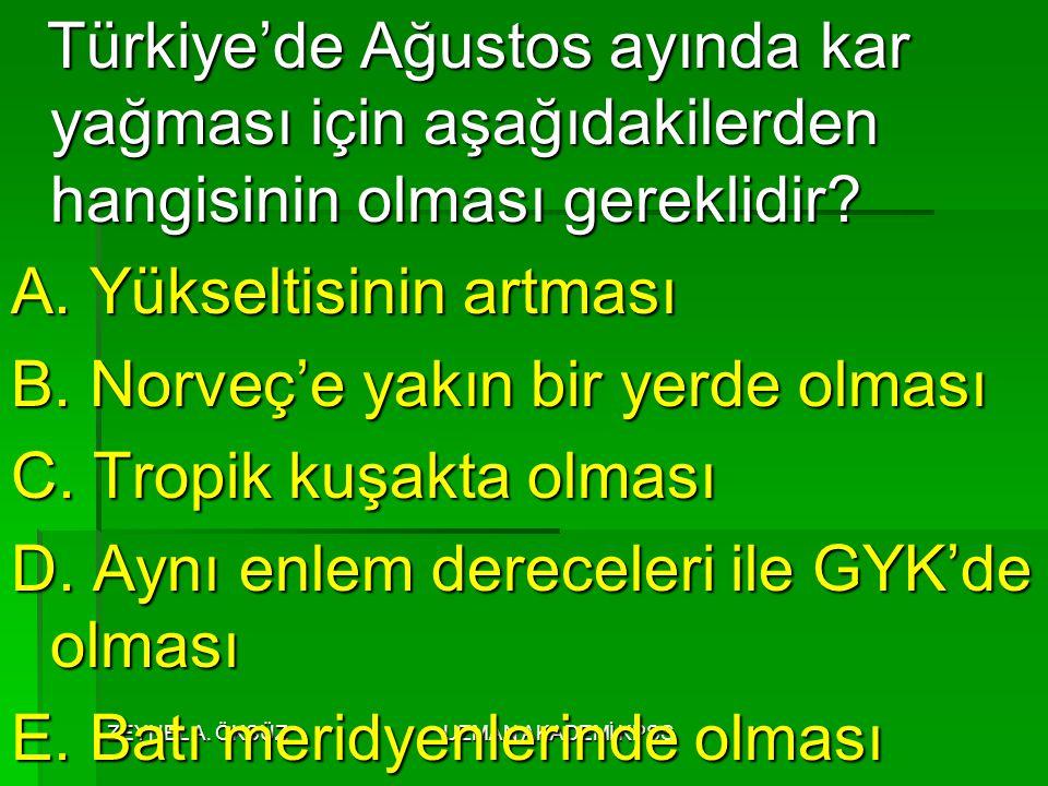 ZEYNEL A. ÖKSÜZUZMAN AKADEMİ KPSS Türkiye'de Ağustos ayında kar yağması için aşağıdakilerden hangisinin olması gereklidir? Türkiye'de Ağustos ayında k