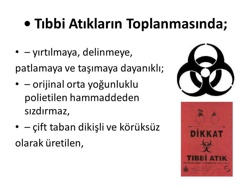 • Tıbbi Atıkların Toplanmasında; • – yırtılmaya, delinmeye, patlamaya ve taşımaya dayanıklı; • – orijinal orta yoğunluklu polietilen hammaddeden sızdı