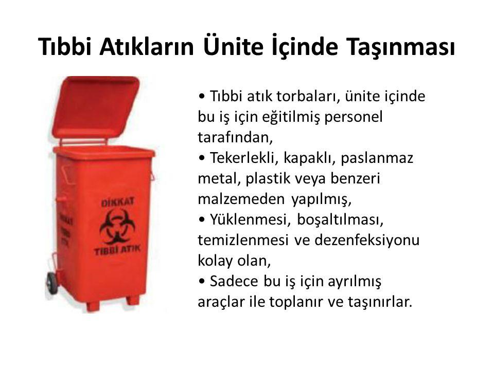 Tıbbi Atıkların Ünite İçinde Taşınması • Tıbbi atık torbaları, ünite içinde bu iş için eğitilmiş personel tarafından, • Tekerlekli, kapaklı, paslanmaz