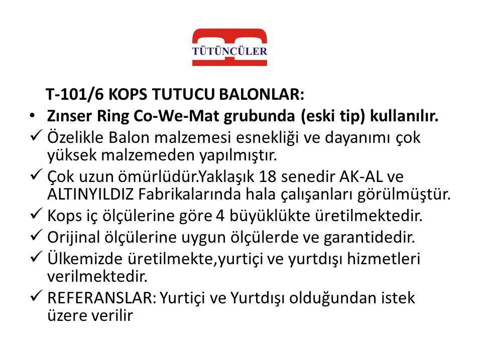 T-101/6 KOPS TUTUCU BALONLAR: • Zınser Ring Co-We-Mat grubunda (eski tip) kullanılır.