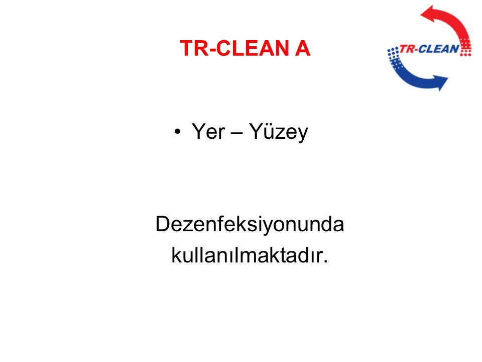 •Yer – Yüzey Dezenfeksiyonunda kullanılmaktadır. TR-CLEAN A