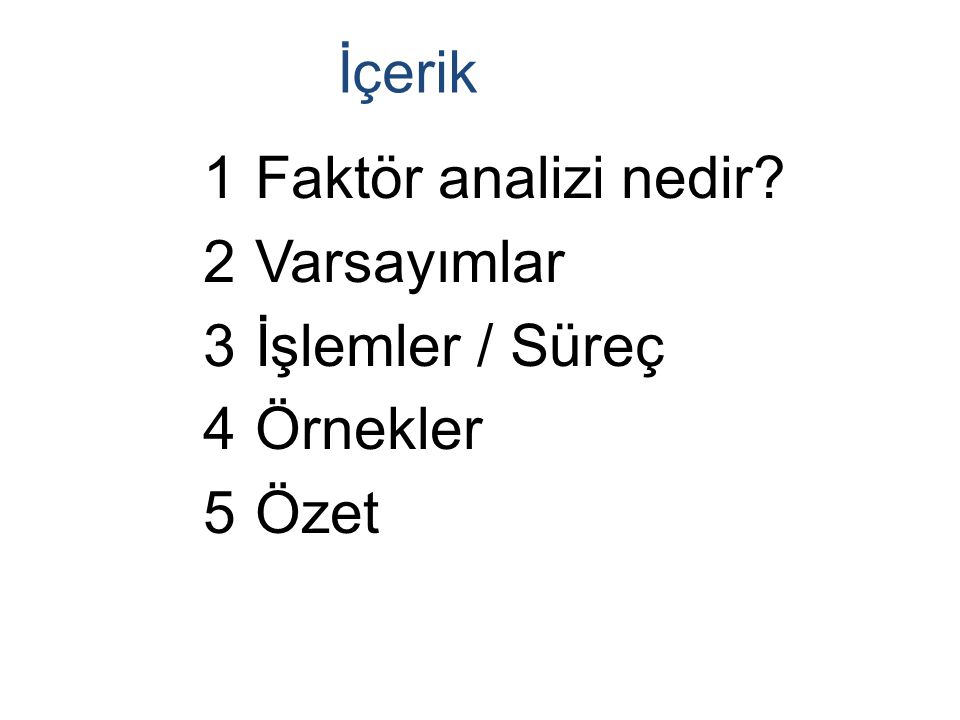 Faktör Analizi Nedir? 1Faktör Analizi Nedir? 2 Amacı 3 Geçmişi 4 Tipleri 5 Modelleri