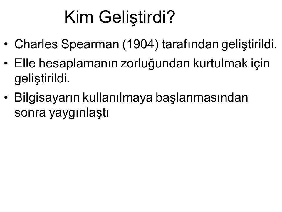 Kim Geliştirdi? •Charles Spearman (1904) tarafından geliştirildi. •Elle hesaplamanın zorluğundan kurtulmak için geliştirildi. •Bilgisayarın kullanılma