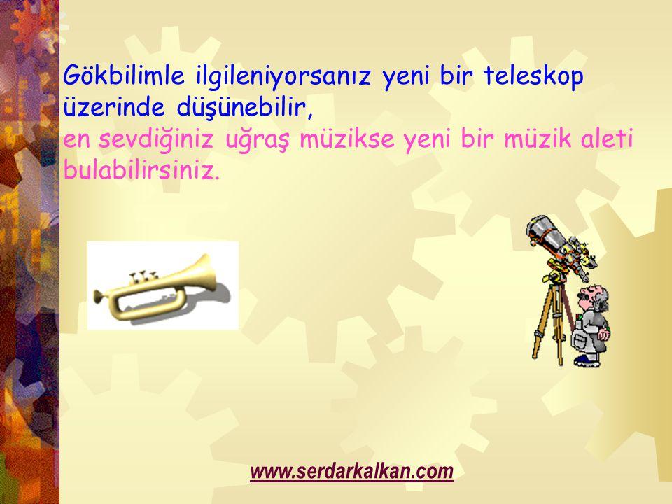 Gökbilimle ilgileniyorsanız yeni bir teleskop üzerinde düşünebilir, en sevdiğiniz uğraş müzikse yeni bir müzik aleti bulabilirsiniz. www.serdarkalkan.