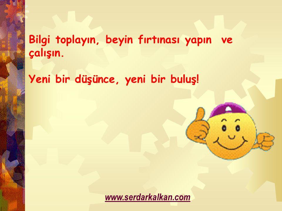 Bilgi toplayın, beyin fırtınası yapın ve çalışın. Yeni bir düşünce, yeni bir buluş! www.serdarkalkan.com
