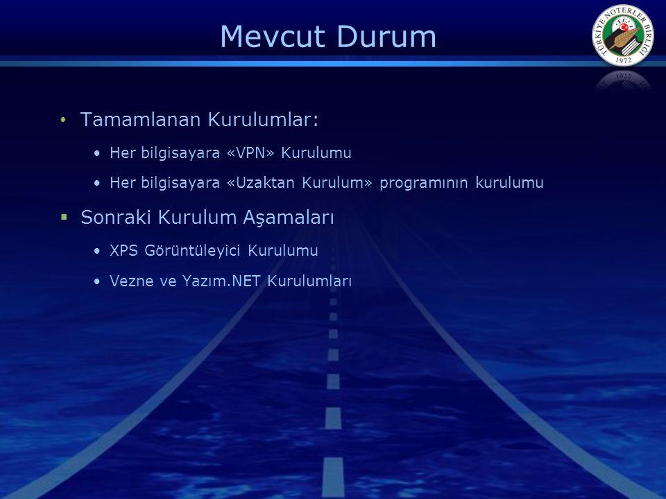 Mevcut Durum • Tamamlanan Kurulumlar: •Her bilgisayara «VPN» Kurulumu •Her bilgisayara «Uzaktan Kurulum» programının kurulumu  Sonraki Kurulum Aşamaları •XPS Görüntüleyici Kurulumu •Vezne ve Yazım.NET Kurulumları