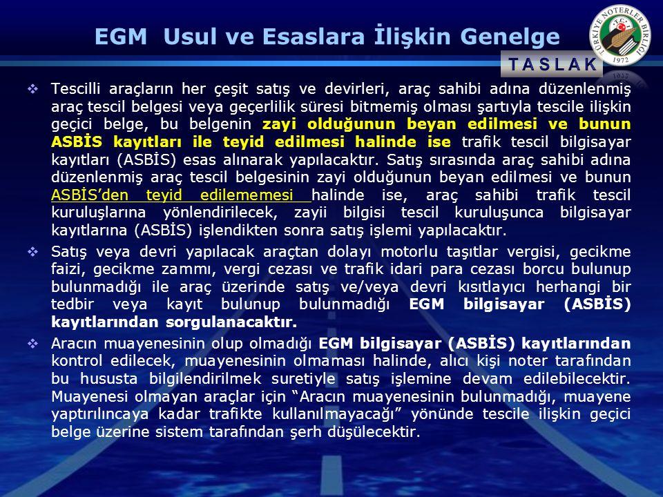 EGM Usul ve Esaslara İlişkin Genelge  Tescilli araçların her çeşit satış ve devirleri, araç sahibi adına düzenlenmiş araç tescil belgesi veya geçerli
