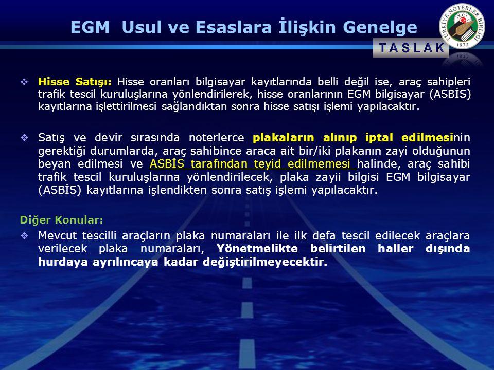 EGM Usul ve Esaslara İlişkin Genelge  Hisse Satışı: Hisse oranları bilgisayar kayıtlarında belli değil ise, araç sahipleri trafik tescil kuruluşlarına yönlendirilerek, hisse oranlarının EGM bilgisayar (ASBİS) kayıtlarına işlettirilmesi sağlandıktan sonra hisse satışı işlemi yapılacaktır.