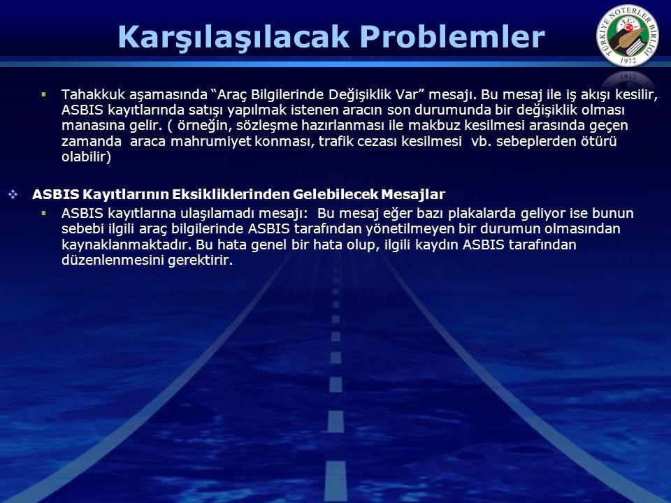 """Karşılaşılacak Problemler  Tahakkuk aşamasında """"Araç Bilgilerinde Değişiklik Var"""" mesajı. Bu mesaj ile iş akışı kesilir, ASBIS kayıtlarında satışı ya"""