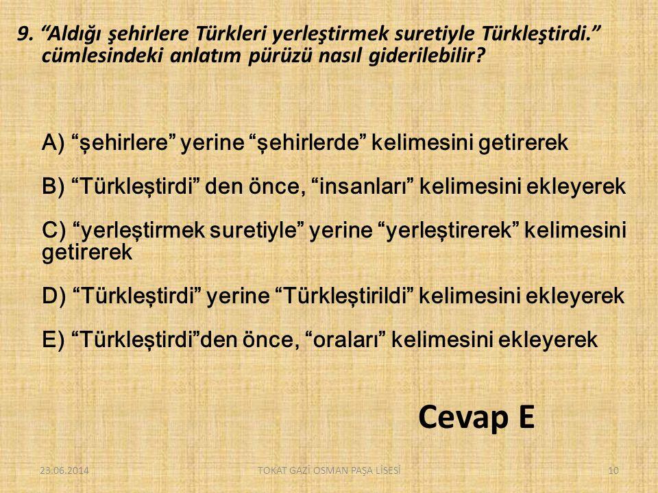 """9. """"Aldığı şehirlere Türkleri yerleştirmek suretiyle Türkleştirdi."""" cümlesindeki anlatım pürüzü nasıl giderilebilir? A) """"şehirlere"""" yerine """"şehirlerde"""