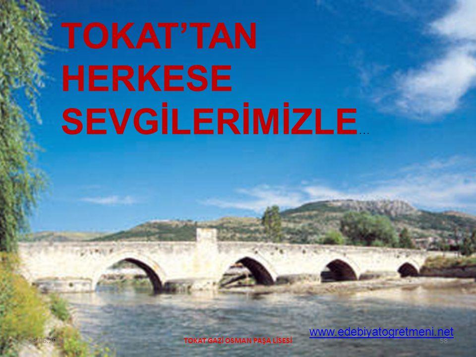 23.06.2014TOKAT GAZİ OSMAN PAŞA LİSESİ58 TOKAT'TAN HERKESE SEVGİLERİMİZLE … www.edebiyatogretmeni.net