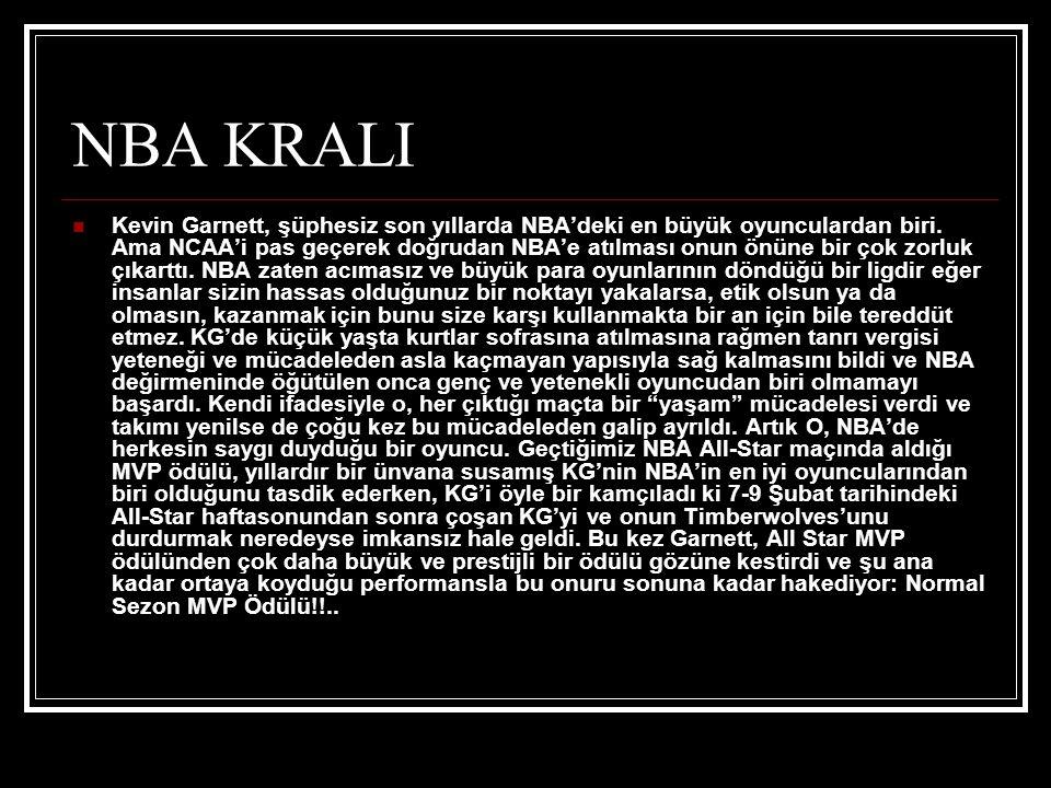 NBA KRALI  Kevin Garnett, şüphesiz son yıllarda NBA'deki en büyük oyunculardan biri.