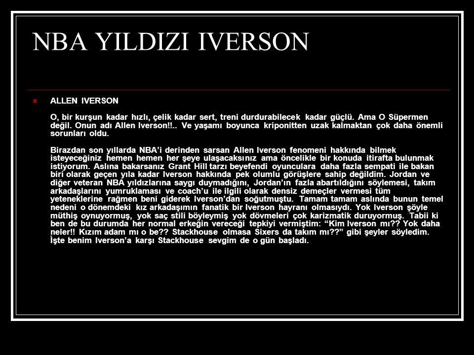 NBA YILDIZI IVERSON  ALLEN IVERSON O, bir kurşun kadar hızlı, çelik kadar sert, treni durdurabilecek kadar güçlü.