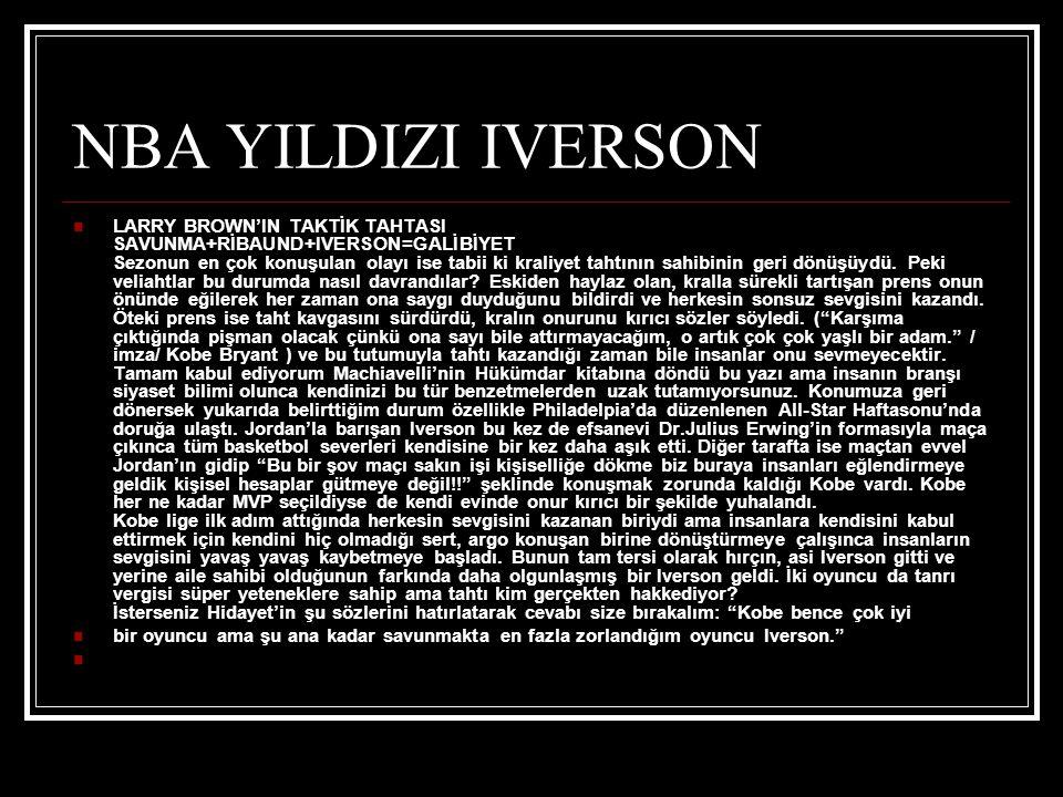 NBA YILDIZI IVERSON  LARRY BROWN'IN TAKTİK TAHTASI SAVUNMA+RİBAUND+IVERSON=GALİBİYET Sezonun en çok konuşulan olayı ise tabii ki kraliyet tahtının sahibinin geri dönüşüydü.