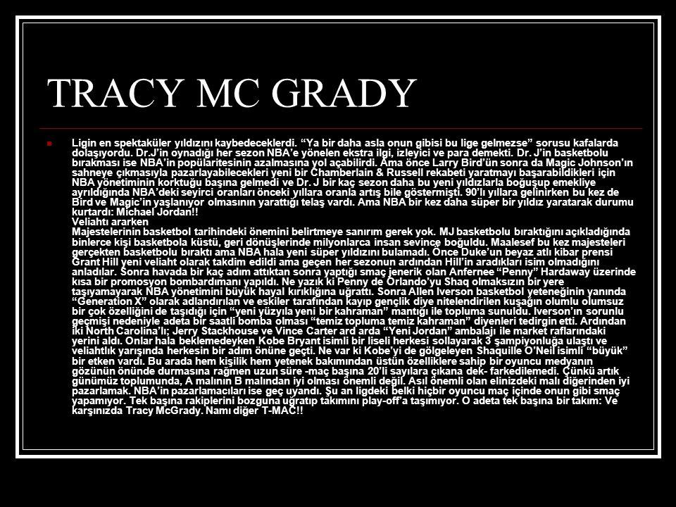 TRACY MC GRADY  Ligin en spektaküler yıldızını kaybedeceklerdi.