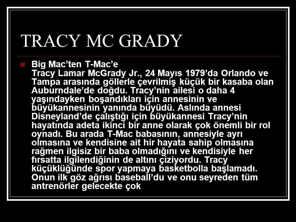  Big Mac'ten T-Mac'e Tracy Lamar McGrady Jr., 24 Mayıs 1979'da Orlando ve Tampa arasında göllerle çevrilmiş küçük bir kasaba olan Auburndale'de doğdu.