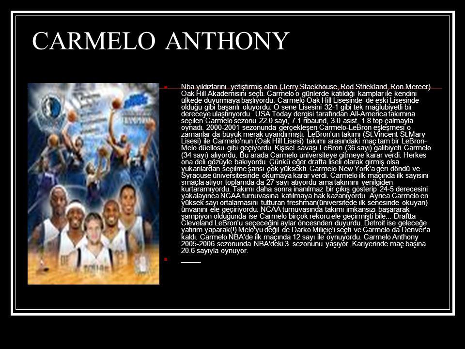 CARMELO ANTHONY  Nba yıldızlarını yetiştirmiş olan (Jerry Stackhouse, Rod Strickland, Ron Mercer) Oak Hill Akademisini seçti.