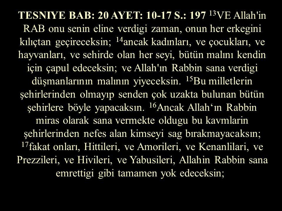 TESNIYE BAB: 9 AYET: 22-23 S.: 185 22 Ve Allahın RAB o milletleri senin önünde azar azar kovacak; onları çarçabuk bitiremezsin, yoksa senin üzerine kı