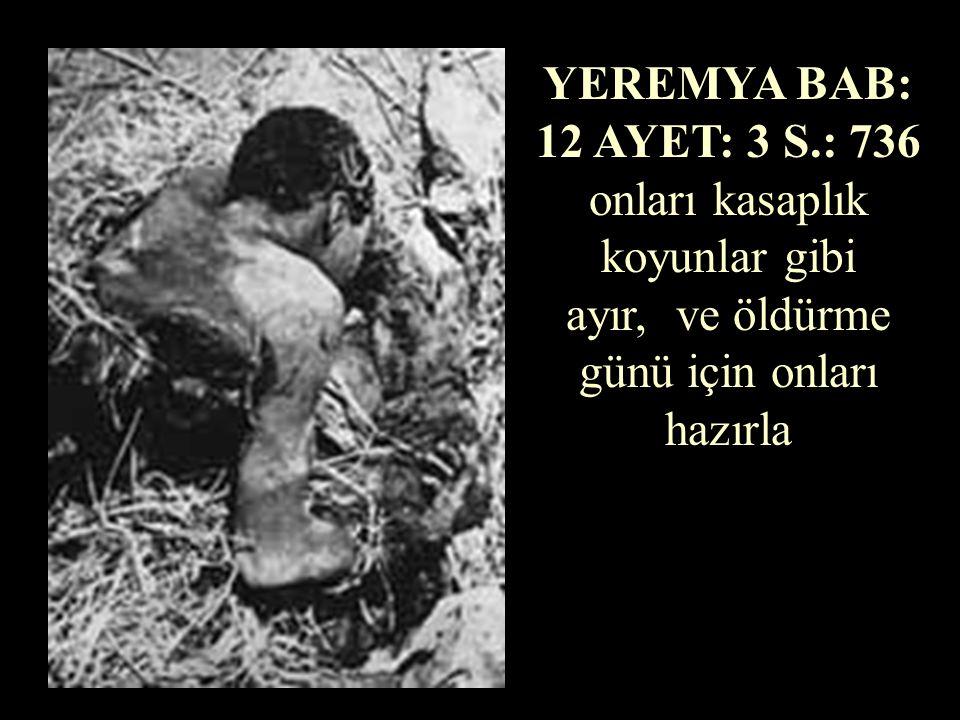 YEREMYA BAB: 16 AYET: 4 S.: 739 Acikli ölümlerle ölecekler; onlar için dövünen olmayacak