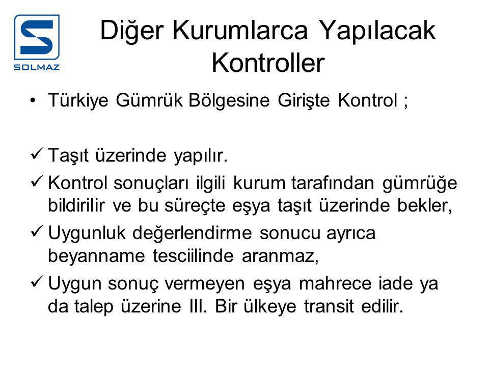 Diğer Kurumlarca Yapılacak Kontroller •Türkiye Gümrük Bölgesine Girişte Kontrol ;  Taşıt üzerinde yapılır.