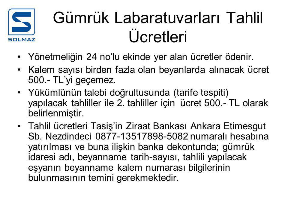 Gümrük Labaratuvarları Tahlil Ücretleri •Yönetmeliğin 24 no'lu ekinde yer alan ücretler ödenir.