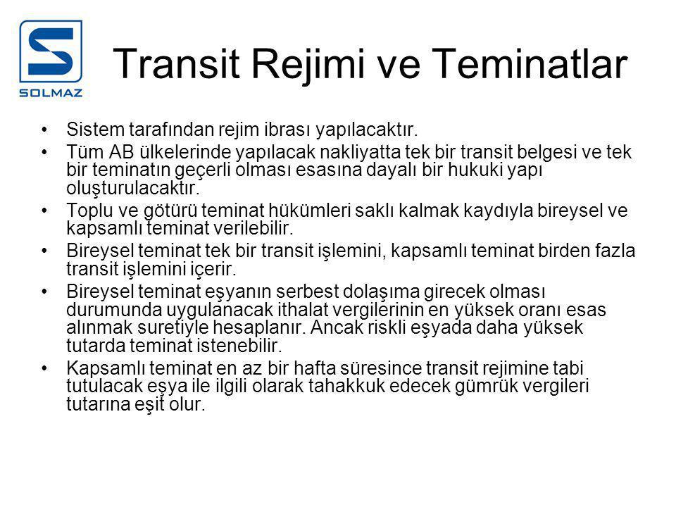 Transit Rejimi ve Teminatlar •Sistem tarafından rejim ibrası yapılacaktır.