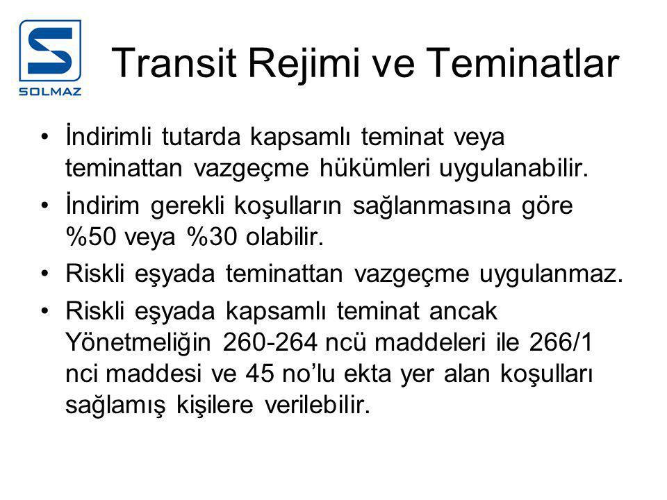Transit Rejimi ve Teminatlar •İndirimli tutarda kapsamlı teminat veya teminattan vazgeçme hükümleri uygulanabilir.