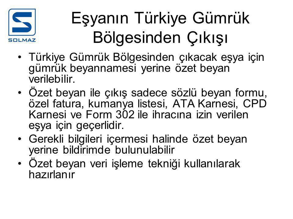 Eşyanın Türkiye Gümrük Bölgesinden Çıkışı •Türkiye Gümrük Bölgesinden çıkacak eşya için gümrük beyannamesi yerine özet beyan verilebilir.
