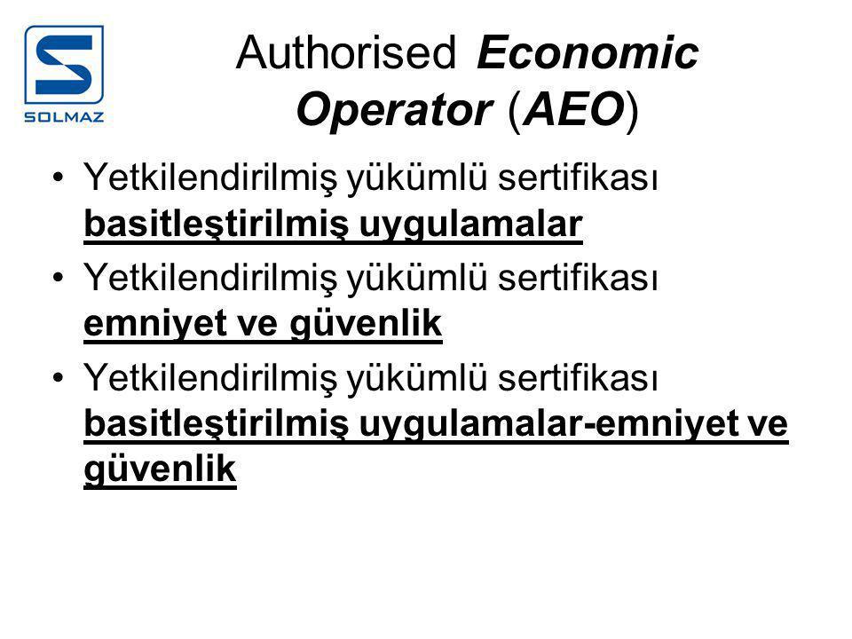Authorised Economic Operator (AEO) •Yetkilendirilmiş yükümlü sertifikası basitleştirilmiş uygulamalar •Yetkilendirilmiş yükümlü sertifikası emniyet ve güvenlik •Yetkilendirilmiş yükümlü sertifikası basitleştirilmiş uygulamalar-emniyet ve güvenlik