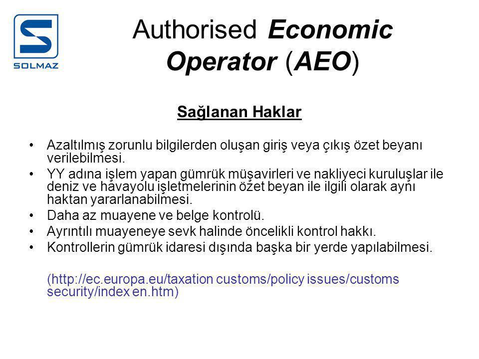 Authorised Economic Operator (AEO) Sağlanan Haklar •Azaltılmış zorunlu bilgilerden oluşan giriş veya çıkış özet beyanı verilebilmesi.