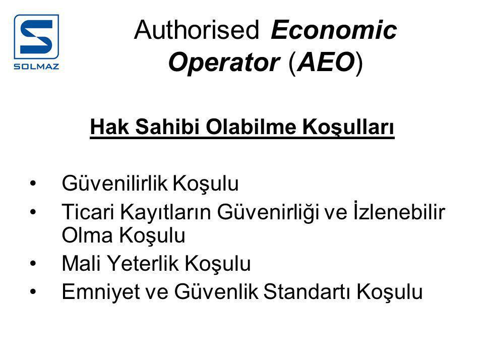 Authorised Economic Operator (AEO) Hak Sahibi Olabilme Koşulları •Güvenilirlik Koşulu •Ticari Kayıtların Güvenirliği ve İzlenebilir Olma Koşulu •Mali Yeterlik Koşulu •Emniyet ve Güvenlik Standartı Koşulu