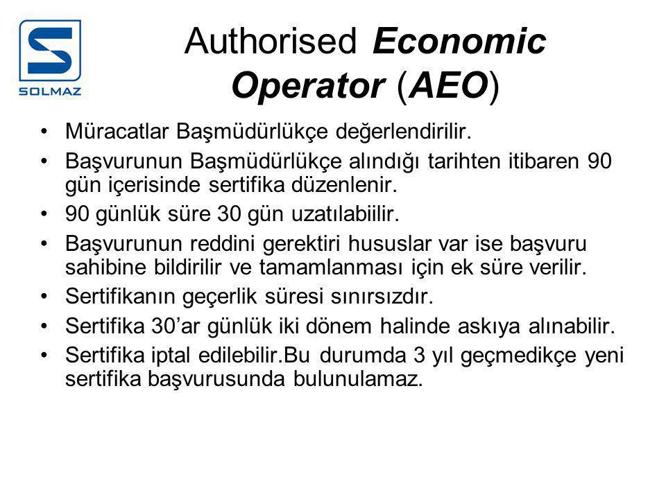 Authorised Economic Operator (AEO) •Müracatlar Başmüdürlükçe değerlendirilir.