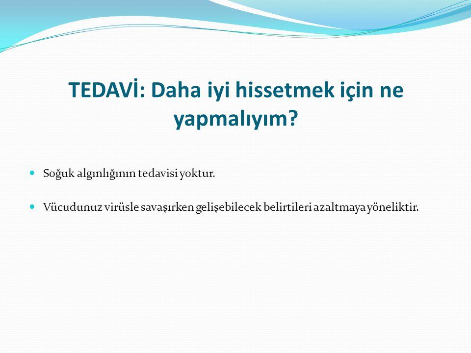 TEDAVİ: Daha iyi hissetmek için ne yapmalıyım?  Soğuk algınlığının tedavisi yoktur.  Vücudunuz virüsle savaşırken gelişebilecek belirtileri azaltmay