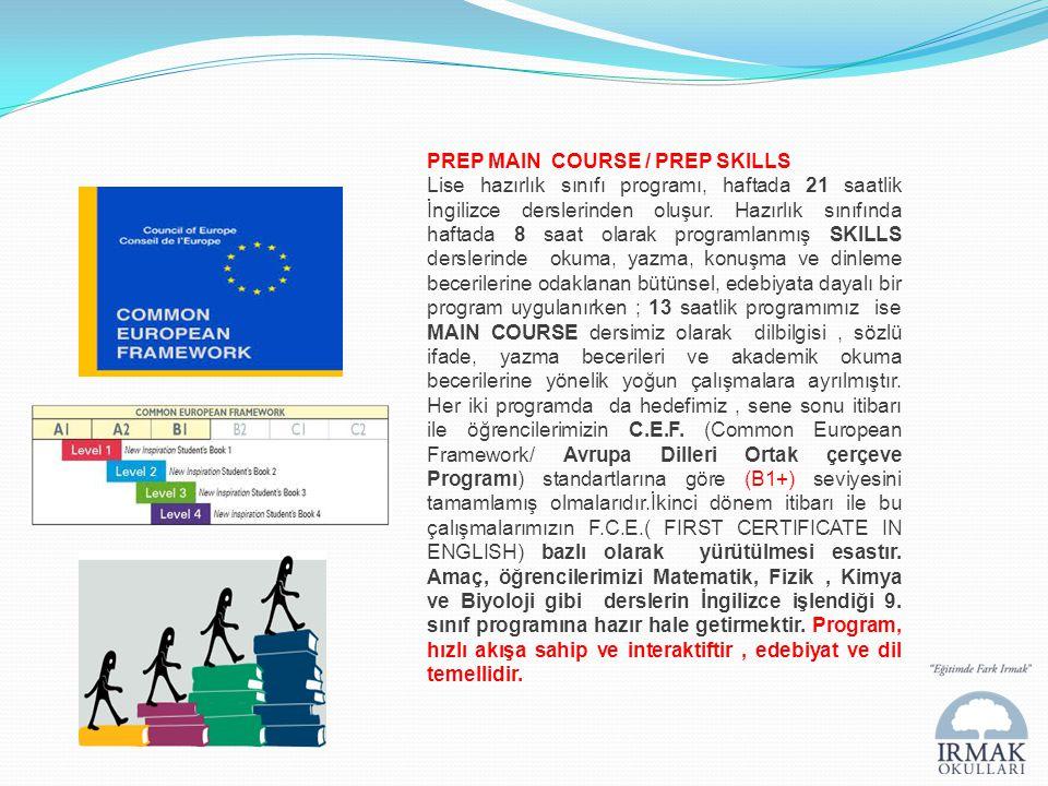 PREP MAIN COURSE / PREP SKILLS Lise hazırlık sınıfı programı, haftada 21 saatlik İngilizce derslerinden oluşur. Hazırlık sınıfında haftada 8 saat olar