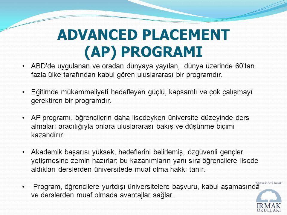 ADVANCED PLACEMENT (AP) PROGRAMI •ABD'de uygulanan ve oradan dünyaya yayılan, dünya üzerinde 60'tan fazla ülke tarafından kabul gören uluslararası bir