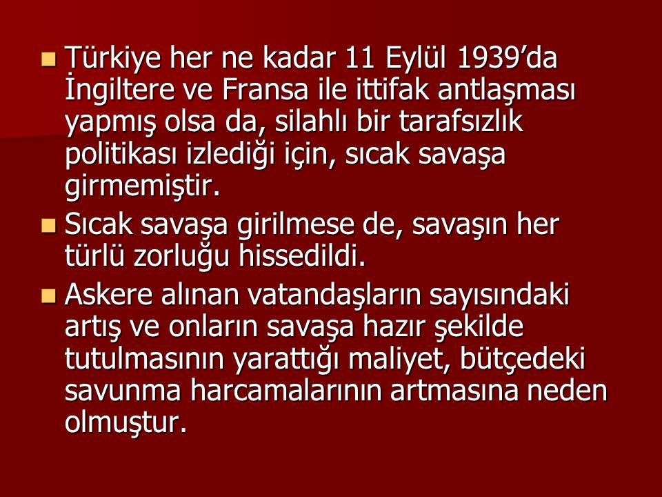  Türkiye her ne kadar 11 Eylül 1939'da İngiltere ve Fransa ile ittifak antlaşması yapmış olsa da, silahlı bir tarafsızlık politikası izlediği için, s