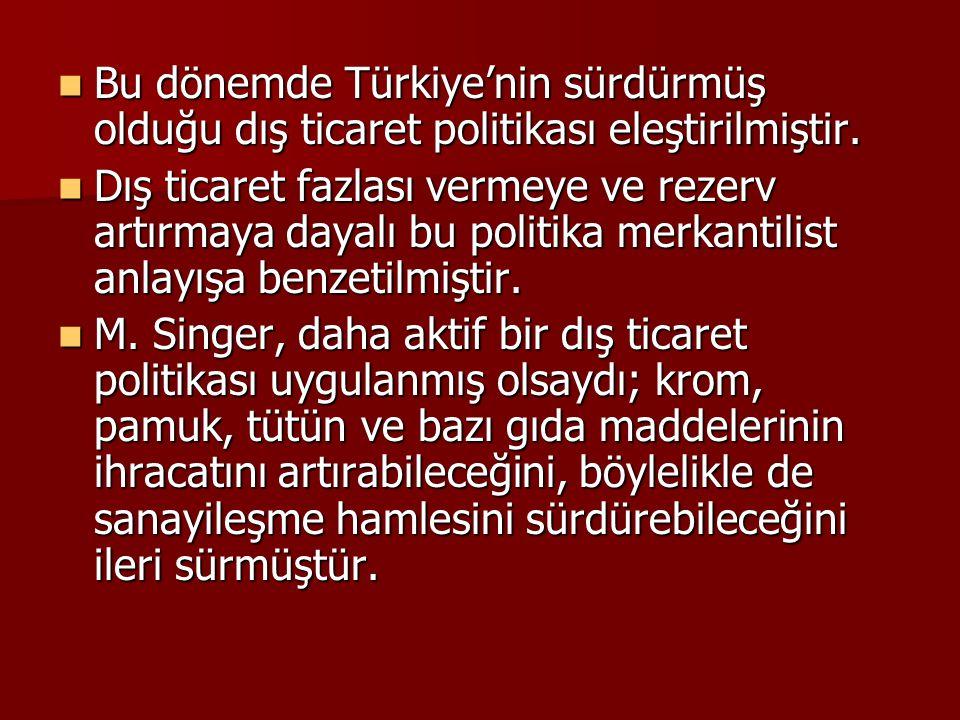 Bu dönemde Türkiye'nin sürdürmüş olduğu dış ticaret politikası eleştirilmiştir.  Dış ticaret fazlası vermeye ve rezerv artırmaya dayalı bu politika