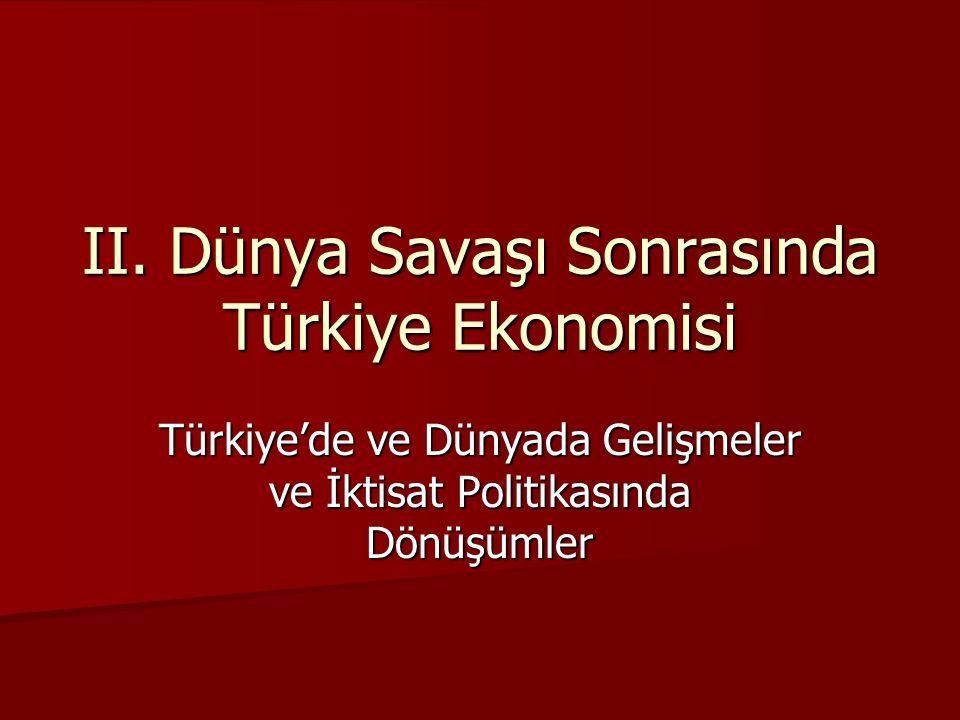 II. Dünya Savaşı Sonrasında Türkiye Ekonomisi Türkiye'de ve Dünyada Gelişmeler ve İktisat Politikasında Dönüşümler