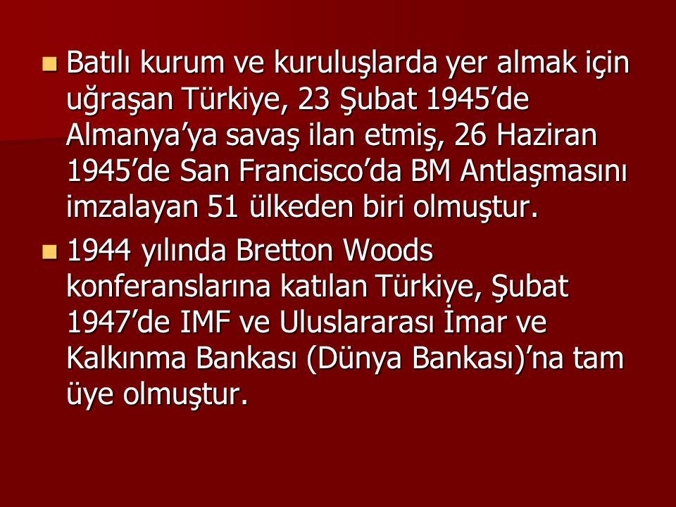  Batılı kurum ve kuruluşlarda yer almak için uğraşan Türkiye, 23 Şubat 1945'de Almanya'ya savaş ilan etmiş, 26 Haziran 1945'de San Francisco'da BM An