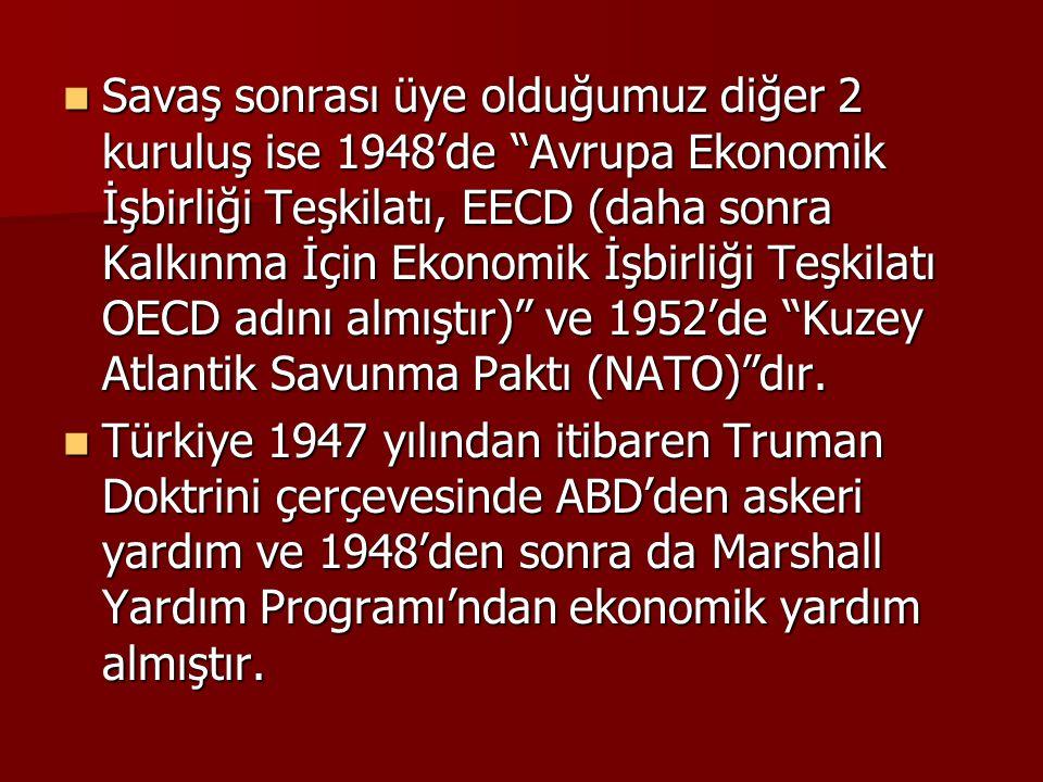 """ Savaş sonrası üye olduğumuz diğer 2 kuruluş ise 1948'de """"Avrupa Ekonomik İşbirliği Teşkilatı, EECD (daha sonra Kalkınma İçin Ekonomik İşbirliği Teşk"""