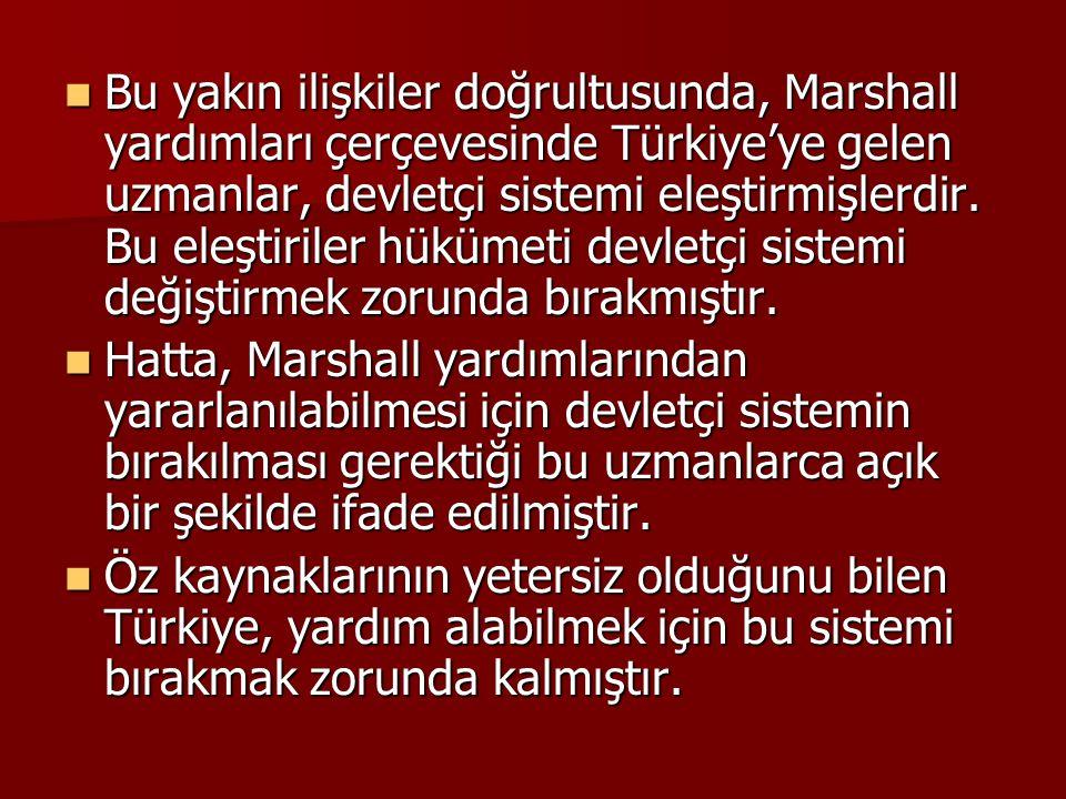  Bu yakın ilişkiler doğrultusunda, Marshall yardımları çerçevesinde Türkiye'ye gelen uzmanlar, devletçi sistemi eleştirmişlerdir. Bu eleştiriler hükü