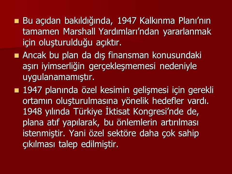  Bu açıdan bakıldığında, 1947 Kalkınma Planı'nın tamamen Marshall Yardımları'ndan yararlanmak için oluşturulduğu açıktır.  Ancak bu plan da dış fina