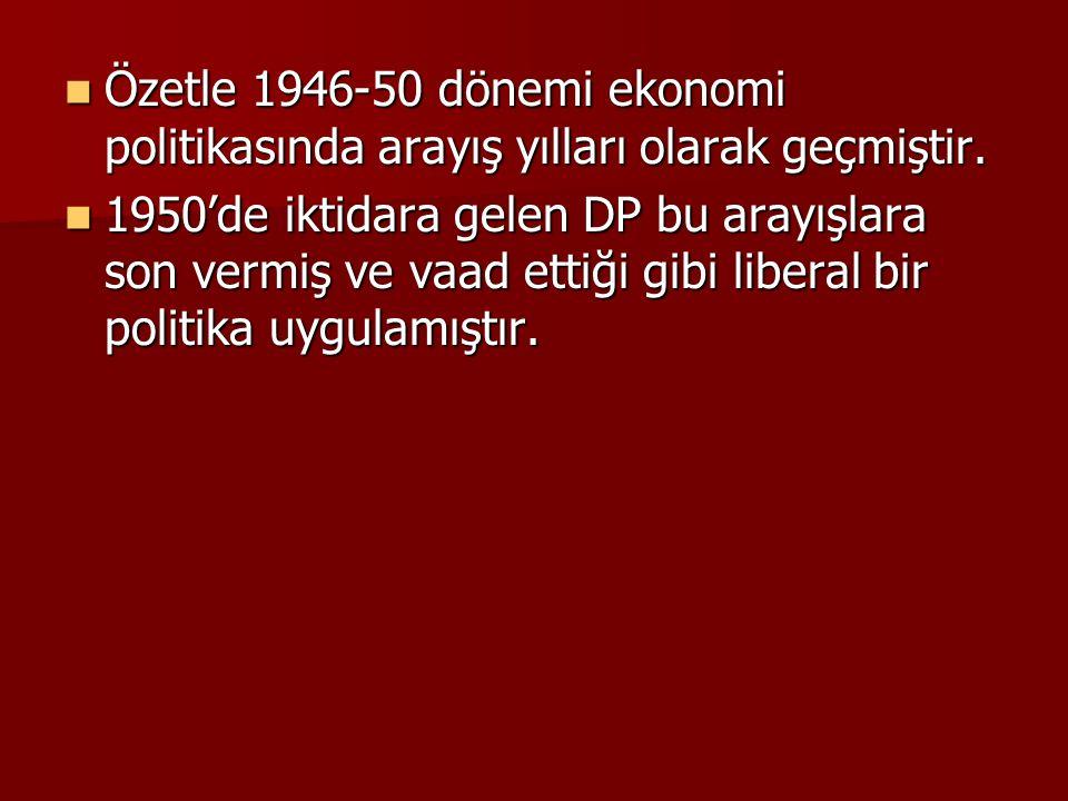  Özetle 1946-50 dönemi ekonomi politikasında arayış yılları olarak geçmiştir.  1950'de iktidara gelen DP bu arayışlara son vermiş ve vaad ettiği gib