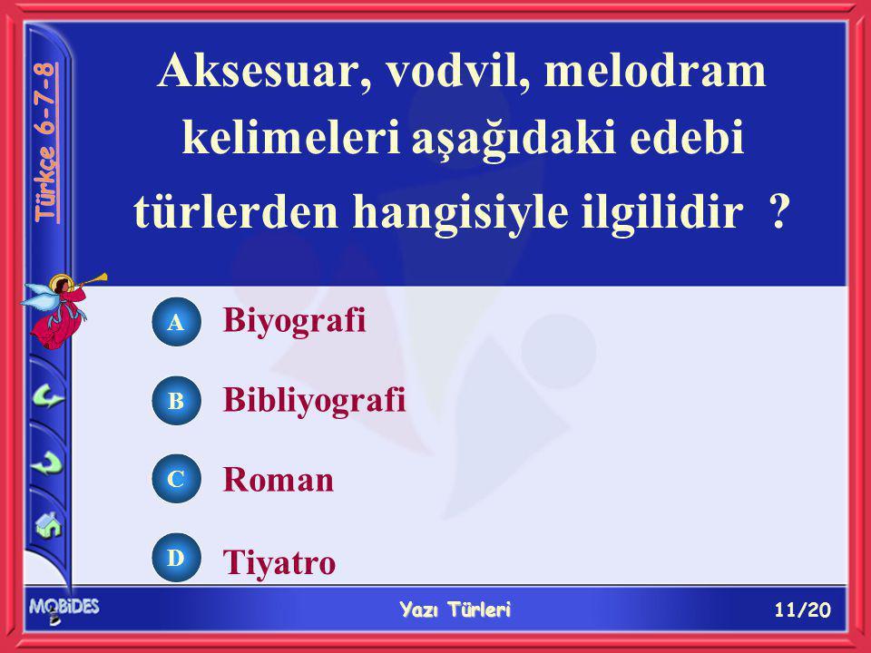 11/20 Yazı Türleri Aksesuar, vodvil, melodram kelimeleri aşağıdaki edebi türlerden hangisiyle ilgilidir .