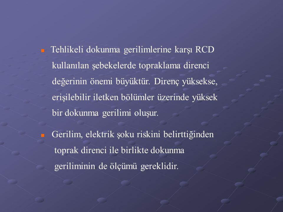  Tehlikeli dokunma gerilimlerine karşı RCD kullanılan şebekelerde topraklama direnci değerinin önemi büyüktür.