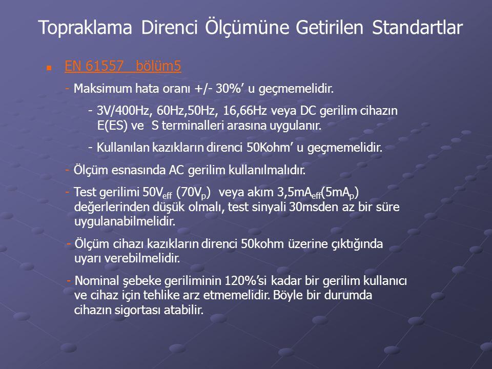 Topraklama Direnci Ölçümüne Getirilen Standartlar  EN 61557 bölüm5 - Maksimum hata oranı +/- 30%' u geçmemelidir. - 3V/400Hz, 60Hz,50Hz, 16,66Hz veya