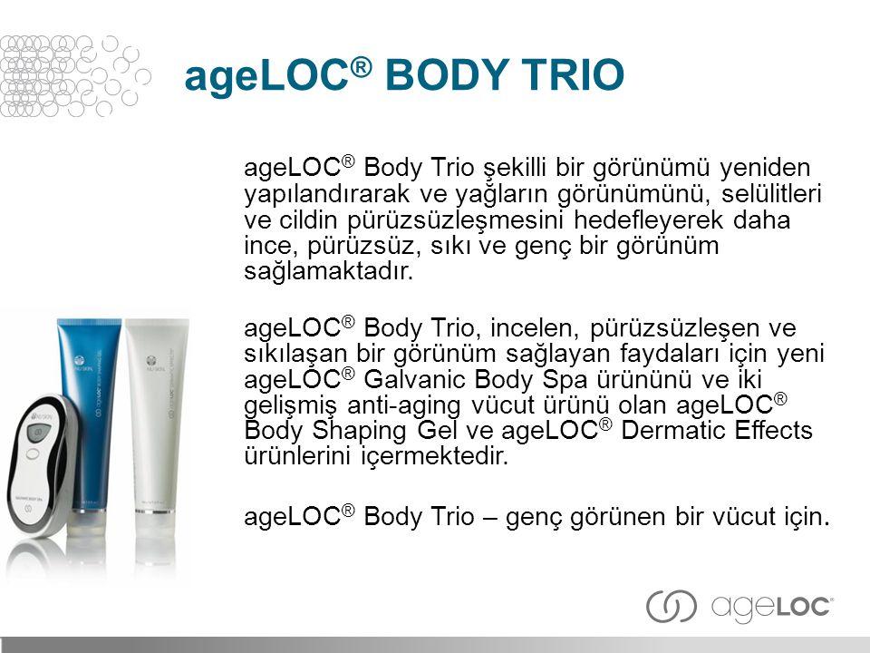 ageLOC ® Body Trio şekilli bir görünümü yeniden yapılandırarak ve yağların görünümünü, selülitleri ve cildin pürüzsüzleşmesini hedefleyerek daha ince,