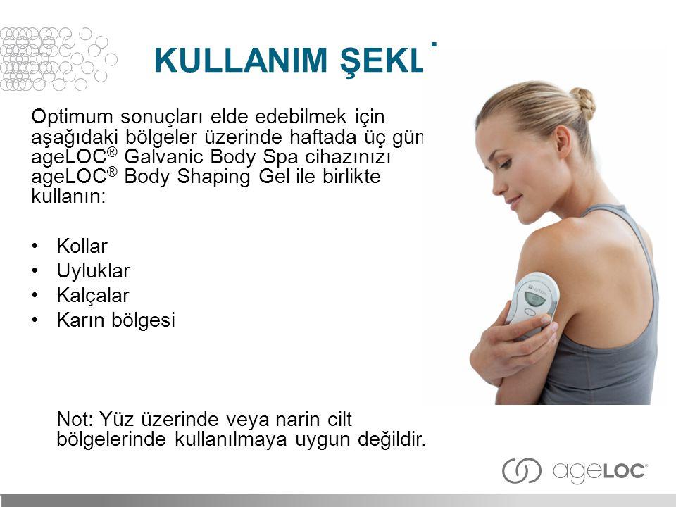Optimum sonuçları elde edebilmek için aşağıdaki bölgeler üzerinde haftada üç gün ageLOC ® Galvanic Body Spa cihazınızı ageLOC ® Body Shaping Gel ile b