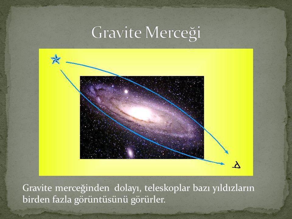 Gravite merceğinden dolayı, teleskoplar bazı yıldızların birden fazla görüntüsünü görürler.