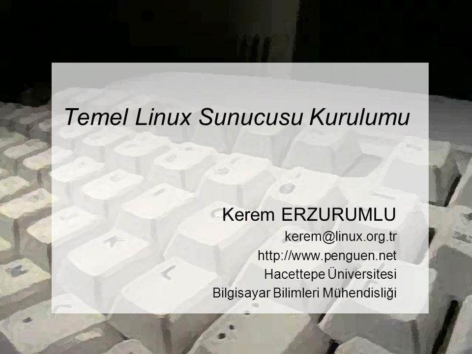 Temel Linux Sunucusu Kurulumu Kerem ERZURUMLU kerem@linux.org.tr http://www.penguen.net Hacettepe Üniversitesi Bilgisayar Bilimleri Mühendisliği